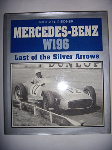 Mercedes-Benz W-196: Last of the Silver Arrows (A Foulis motoring book): Riedner, Michael