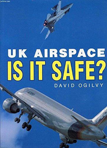 United Kingdom Airspace: Is it Safe? (A Foulis aviation book) (085429726X) by Ogilvy, David