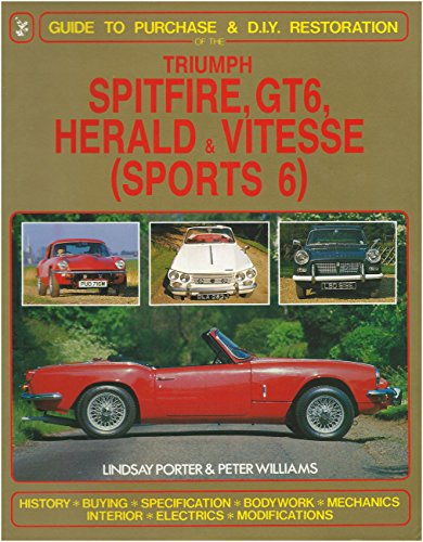 Triumph Spitfire, Gt6 Vitesse & Herald: Guide to Purchase & D.I.Y. Restoration (Foulis Motoring Book) (9780854297283) by Lindsay Porter; Peter Williams