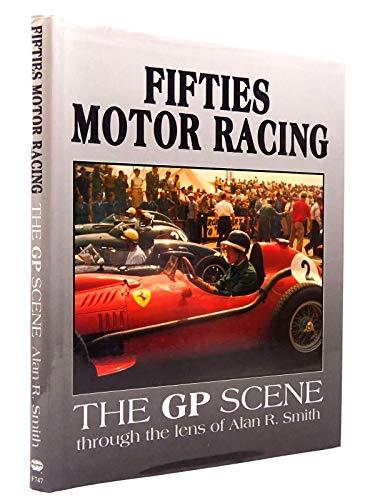9780854297474: Fifties Motor Racing: The Grand Prix Scene Through the Lens of Alan R.Smith