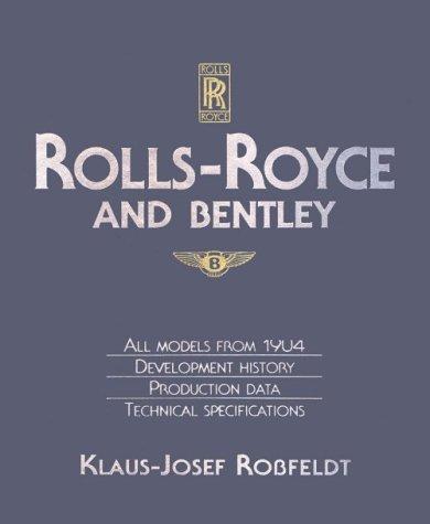 Rolls-Royce and Bentley: All Models from 1904: Klaus-Josef Rossfeldt