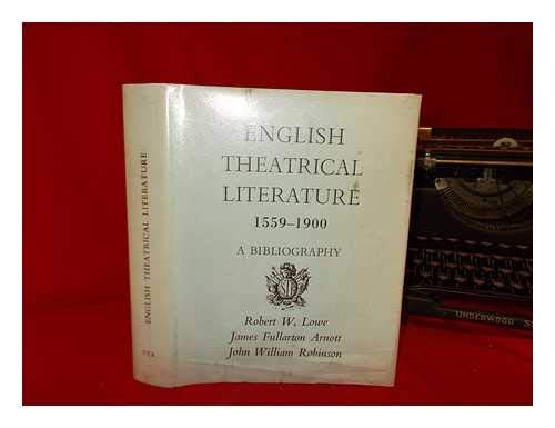 English Theatrical Literature 1559-1900. a Bibliography: Lowe, Robert W. Et. Al.