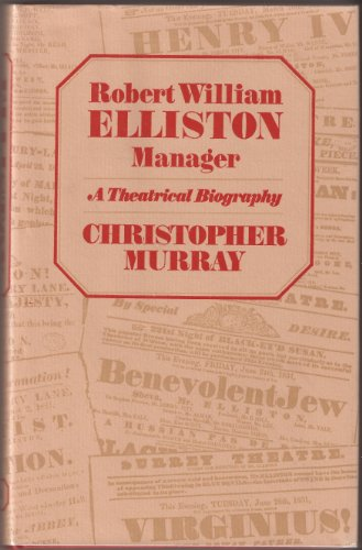 Robert William Elliston, Manager: A Theatrical Biography: Murray, Christopher