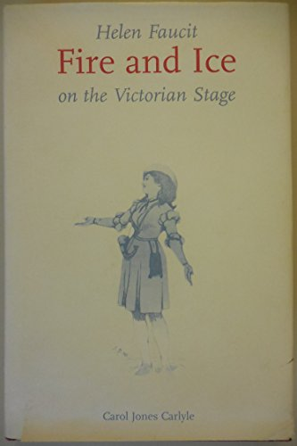 HELEN FAUCIT: Fire and Ice on the Victorian Stage.: Carlisle, Carol Jones.