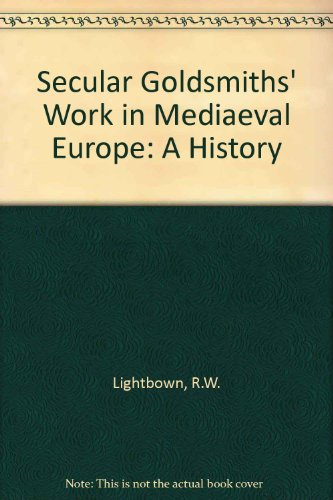 Secular Goldsmiths' Work in Medieval France: A History.: LIGHTBOWN, R. W.: