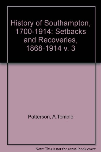 9780854321469: History of Southampton, 1700-1914: Setbacks and Recoveries, 1868-1914 v. 3 (Southampton records series)
