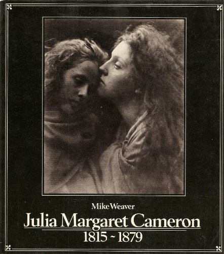 Julia Margaret Cameron 1815-1879 (Signed First Edition) - CAMERON, Julia Margaret and Mike Weaver