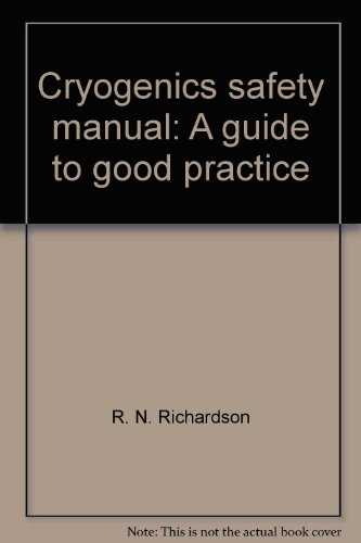 Cryogenics Safety Manual: A guide to good practice : Fourth Edition: R. N. Richardson