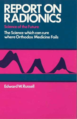 Report on Radionics : The Science Which: Edward W. Russell