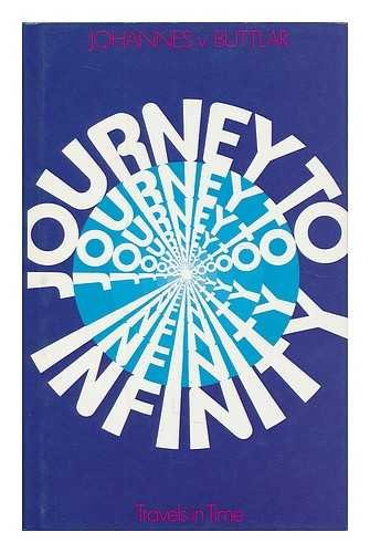 Journey into infinity: Travels in time: Buttlar, Johannes von