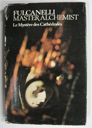 Fulcanelli: Master Alchemist, Le Mystere des Cathedrales: Esoteric Interpretation of the Hermetic ...