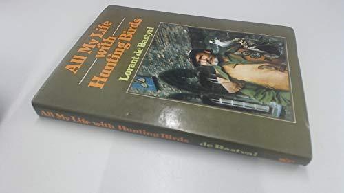All My Life with Hunting Birds: Bastyai Lorant De