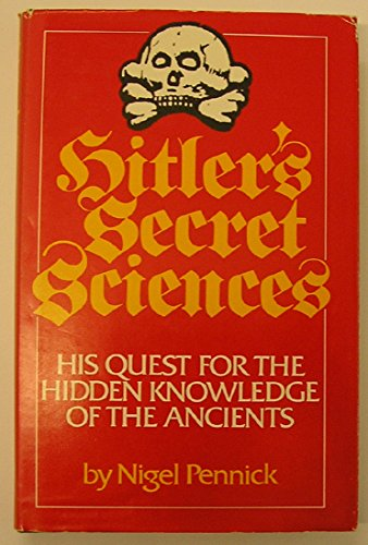 Hitler's Secret Sciences: His Quest for the Hidden Knowledge of the Ancients: Pennick, Nigel