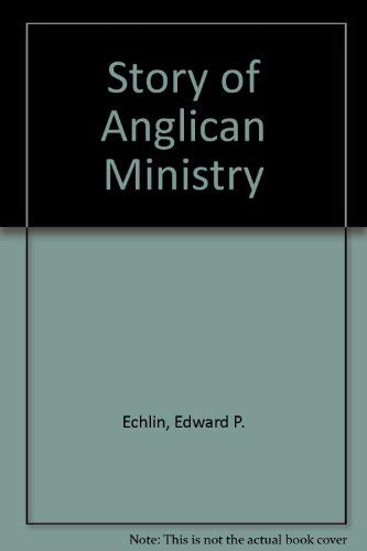 Story of Anglican Ministry: Echlin, Edward P.