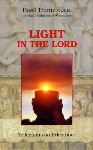 Light in the Lord: Reflections on Priesthood: Basil Hume