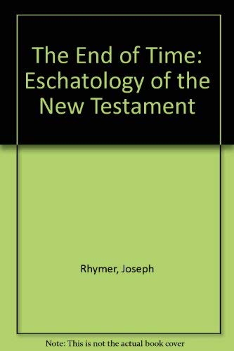 9780854394043: The End of Time: Eschatology of the New Testament