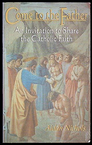 9780854396030: Come to the Father: An Invitation to Share the Catholic Faith