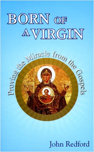 9780854397310: Born of a Virgin: Proving the Miracle from the Gospels