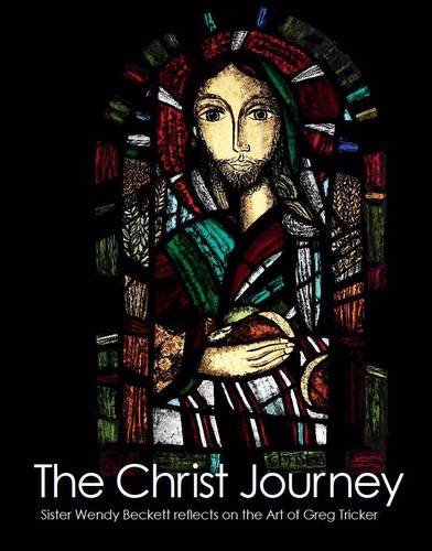 The Christ Journey: Sister Wendy Beckett Reflects on the Art of Greg Tricker (0854398228) by Beckett, Wendy; Tricker, Greg