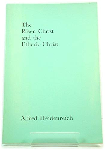 Risen Christ and the Etheric Christ: Alfred. HEIDENREICH