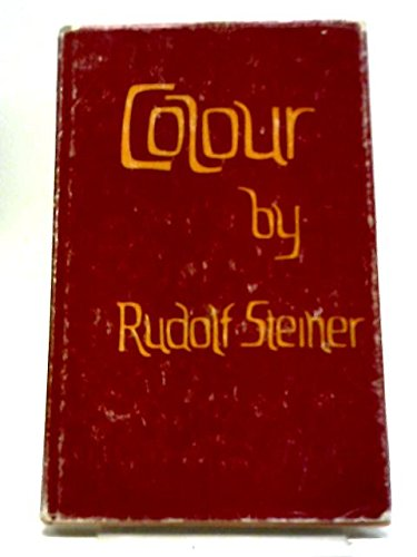 Colour. Three Lectures given in Dornach, 6th to 8th May, 1921, with extracts from his Note-Books. ...