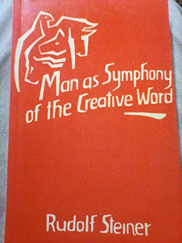 Man As Symphony of the Creative Word: Steiner, Rudolf