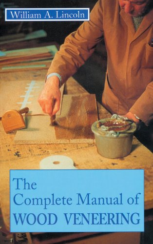 The Complete Manual of Wood Veneering: William A. Lincoln