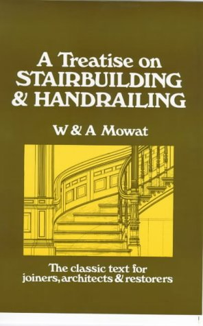 A Treatise On Stairbuilding And Handrailing: Mowat, W & A