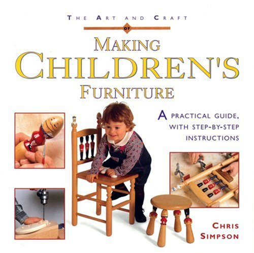 9780854420643: The Art and Craft of Making Children's Furniture: A Practical Guide with Step-by-step Instructions