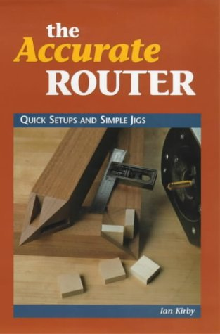 9780854420803: Accurate Router: Quick Set-Ups and Simple Jigs