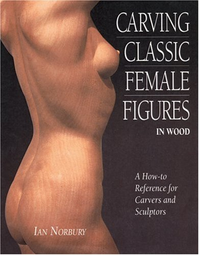 9780854421053: Carving Classic Female Figures in Wood: A How-To Reference for Carvers and Sculptors