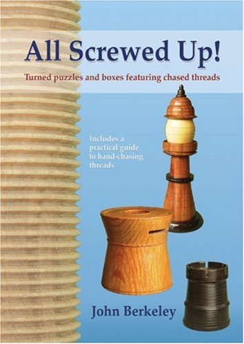 9780854421206: All Screwed Up!: Turned Puzzles and Boxes Featuring Chased Threads