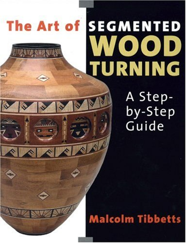 Art of Segmented Wood Turning: A Step-by-step Guide (Paperback)