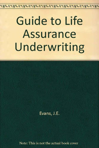 A guide to life assurance underwriting,: Including: J. E Evans