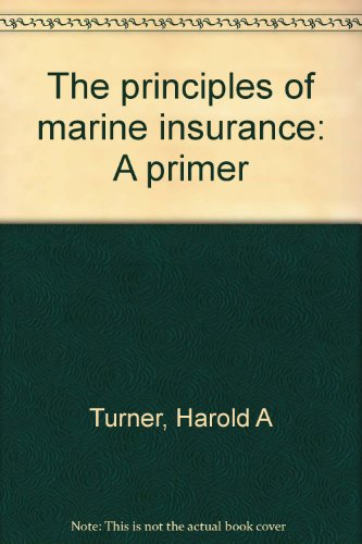 The principles of marine insurance: A primer: Turner, Harold A