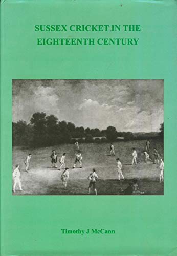 Sussex Cricket in the Eighteenth Century: McCann, Timothy J.;Sussex Record Society