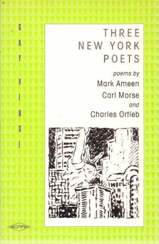 Three New York Poets (Gay Verse): Ameen, Mark; Morse, Carl; Ortleb, Charles --**Inscribed by Carl ...