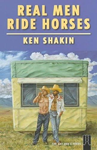 Real Men Ride Horses: Cowboys and Indians,: Ken Shakin