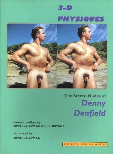 3-D Physiques: The Stereo Nudes of Denny Denfield: David Chapman (Editor), Bill Bryant (Editor), ...
