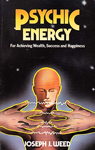 Psychic Energy For Achieving Wealth, Success and: Weed, Joseph J.