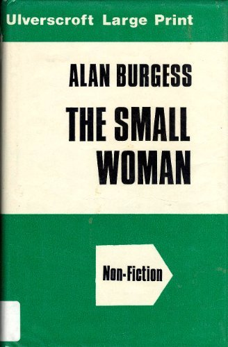 The Small Woman (U) (Ulverscroft Large Print Series) (9780854561667) by Alan Burgess
