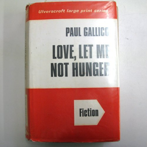 Love, Let Me Not Hunger (Ulverscroft large: Gallico, Paul