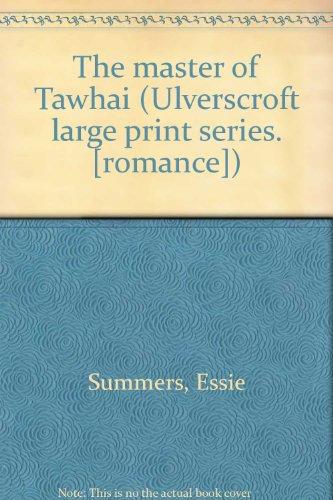 9780854564163: The master of Tawhai (Ulverscroft large print series. [romance])
