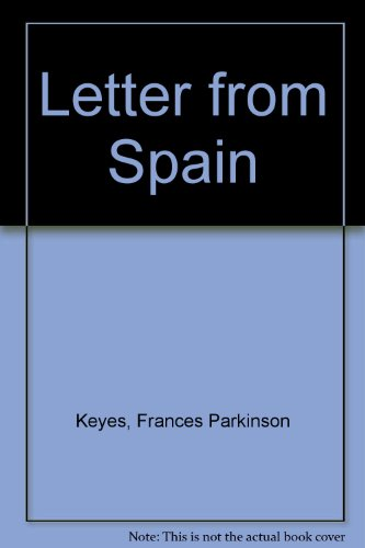 Letter from Spain (0854568581) by Keyes, Frances Parkinson