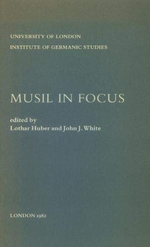 Musil in Focus: Papers from a Centenery Symposium: Huber, Luthar., & White, John J., Editors