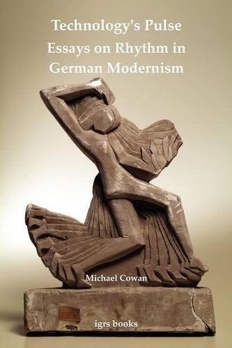 Technology's Pulse: Essays on Rhythm in German: Cowan, Michael
