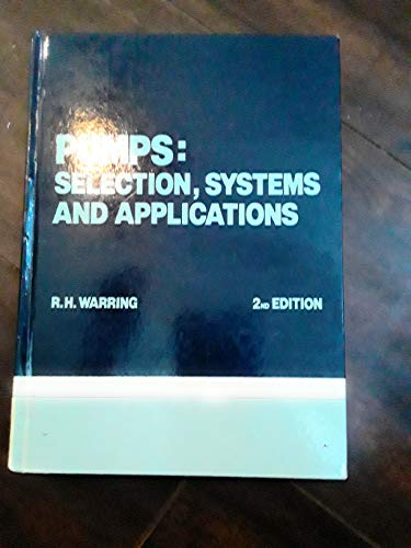 Pumps: Selection, Systems and Applications (0854610197) by R.H. Warring
