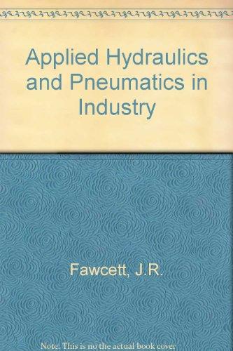 Applied hydraulics and pneumatics in industry: Fawcett, John Reginald