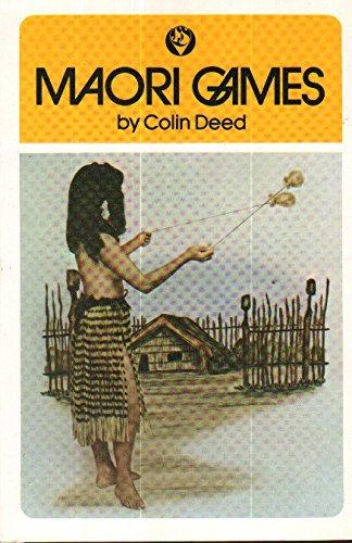 Maori Games: Nga Mahi Takaro a Te: Deed, Colin