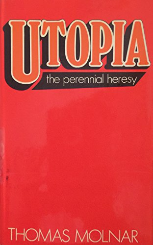 Utopia: the perennial heresy,: Molnar, Thomas Steven